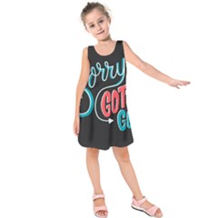 Sorry Gotta Go Kids  Sleeveless Dress