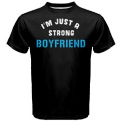 I m Just A Strong Boyfriend   Men s Cotton Tee by FunnySaying