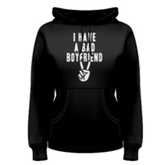 I Have A Bad Boyfriend - Women s Pullover Hoodie by FunnySaying