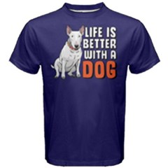 Life Is Better With A Dog   Men s Cotton Tee by FunnySaying