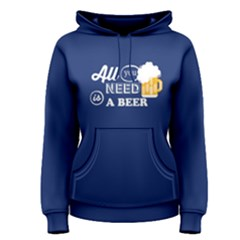 Blue All You Need Is A Beer  Women s Pullover Hoodie by FunnySaying