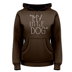 My Little Dog - Women s Pullover Hoodie by FunnySaying