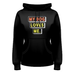 My Dog Loves Me   Women s Pullover Hoodie by FunnySaying