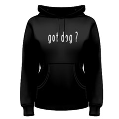 Got Dog ? - Women s Pullover Hoodie by FunnySaying
