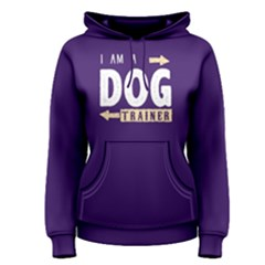 I Am A Dog Trainer - Women s Pullover Hoodie by FunnySaying