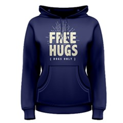 Free Hugs Dogs Only - Women s Pullover Hoodie by FunnySaying