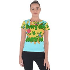 Earth Day Short Sleeve Sports Top  by Valentinaart