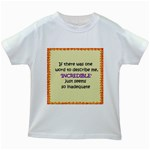 Incredible is Inadequate Kids White T-Shirt