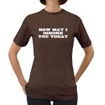 How may I ignore you today Women s Color T-Shirt