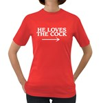 He Loves The Cock Women s Color T-Shirt