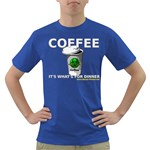 Coffee it s what s for dinner Dark T-Shirt