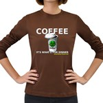 Coffee it s what s for dinner Women s Long Sleeve Dark T-Shirt