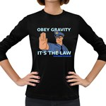 Obey Gravity! Women s Long Sleeve Dark T-Shirt