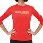 ROFLMFAO Women s Long Sleeve Dark T-Shirt