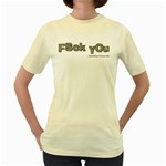 Fsck You! Women s Yellow T-Shirt