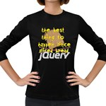 Best Thing Since jQuery Women s Long Sleeve Dark T-Shirt