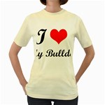 I-Love-My-Bulldog Women s Yellow T-Shirt