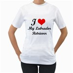 I Love My Labrador Retriever Women s T-Shirt