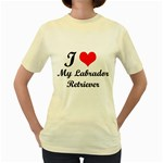 I Love My Labrador Retriever Women s Yellow T-Shirt