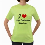I Love My Labrador Retriever Women s Green T-Shirt