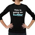 Going on Twitter Women s Long Sleeve Dark T-Shirt