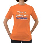 Going on Facebook Women s Dark T-Shirt